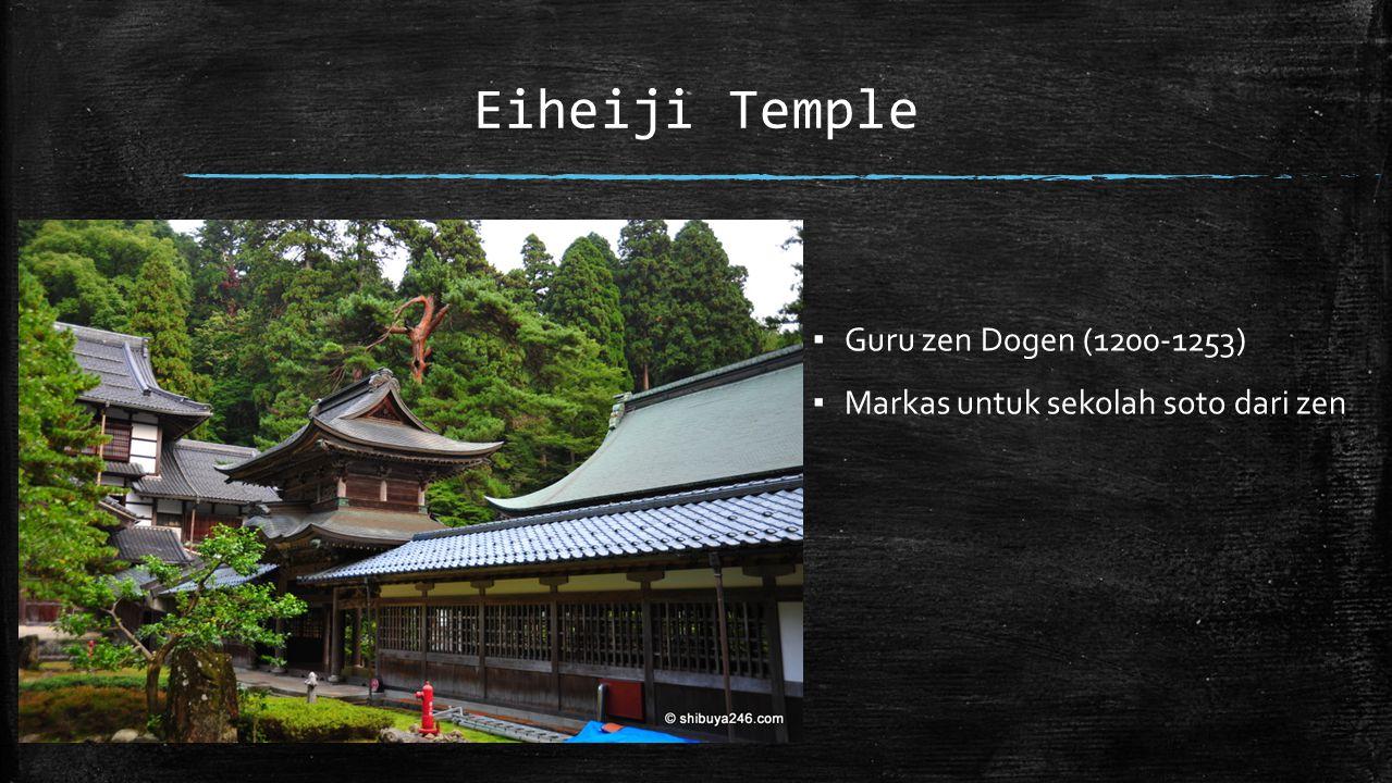 Eiheiji Temple ▪ Guru zen Dogen (1200-1253) ▪ Markas untuk sekolah soto dari zen