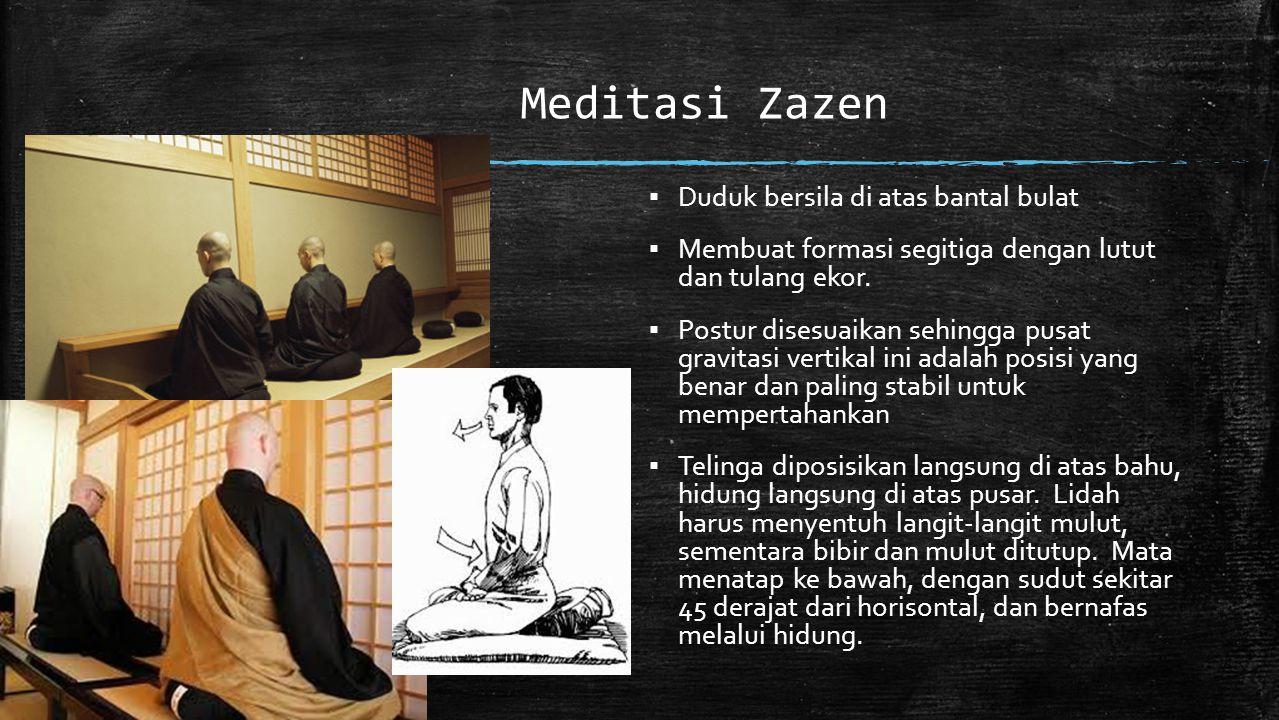 Meditasi Zazen ▪ Duduk bersila di atas bantal bulat ▪ Membuat formasi segitiga dengan lutut dan tulang ekor. ▪ Postur disesuaikan sehingga pusat gravi