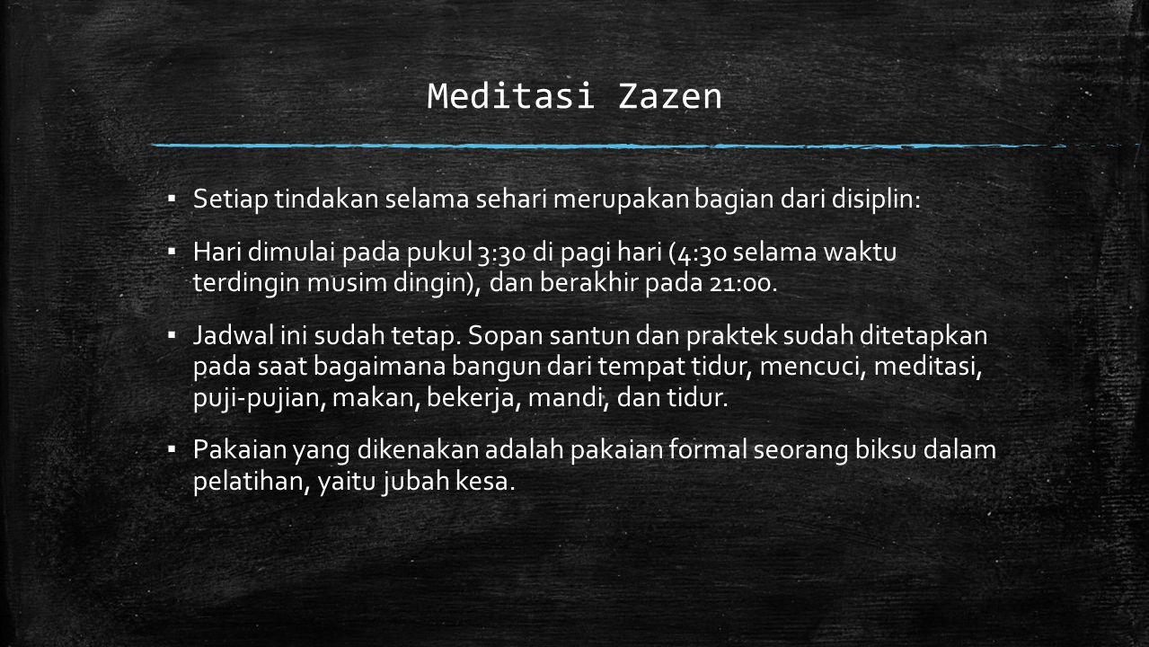 Meditasi Zazen ▪ Setiap tindakan selama sehari merupakan bagian dari disiplin: ▪ Hari dimulai pada pukul 3:30 di pagi hari (4:30 selama waktu terdingin musim dingin), dan berakhir pada 21:00.
