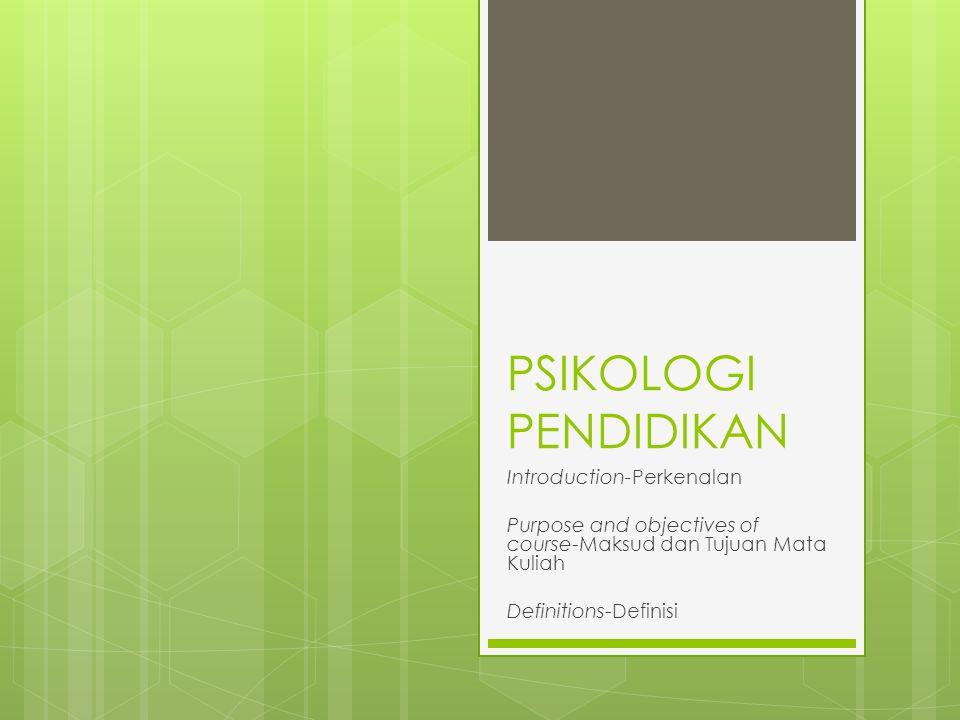 PSIKOLOGI PENDIDIKAN Introduction-Perkenalan Purpose and objectives of course-Maksud dan Tujuan Mata Kuliah Definitions-Definisi