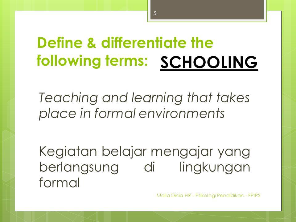 Define & differentiate the following terms: Teaching and learning that takes place in formal environments Kegiatan belajar mengajar yang berlangsung d