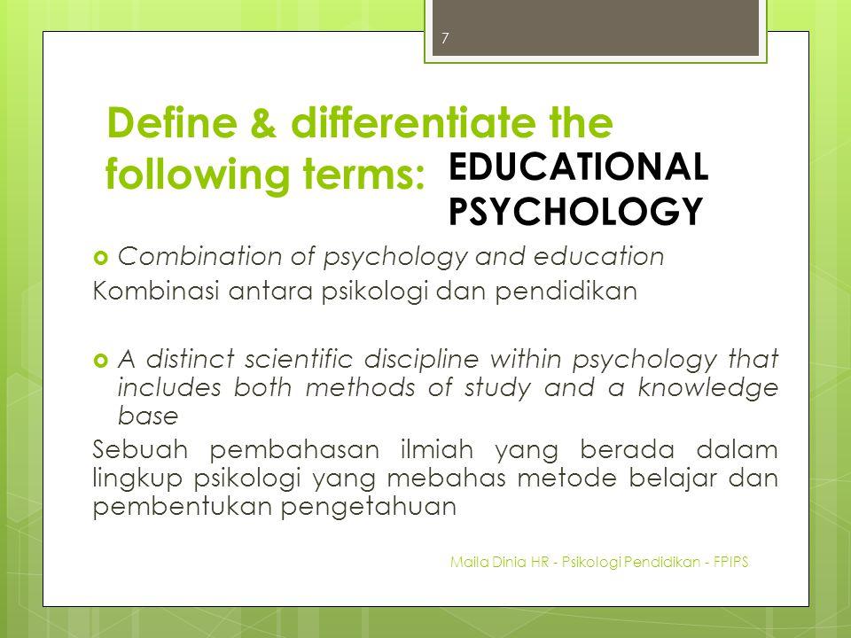 Define & differentiate the following terms:  Combination of psychology and education Kombinasi antara psikologi dan pendidikan  A distinct scientifi