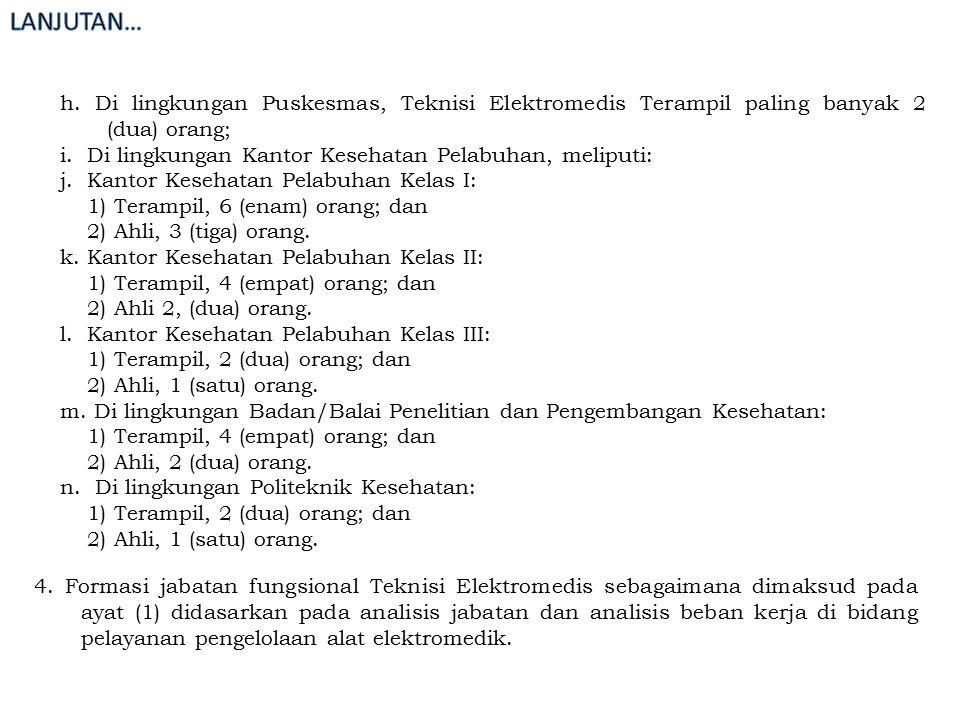 h. Di lingkungan Puskesmas, Teknisi Elektromedis Terampil paling banyak 2 (dua) orang; i. Di lingkungan Kantor Kesehatan Pelabuhan, meliputi: j. Kanto