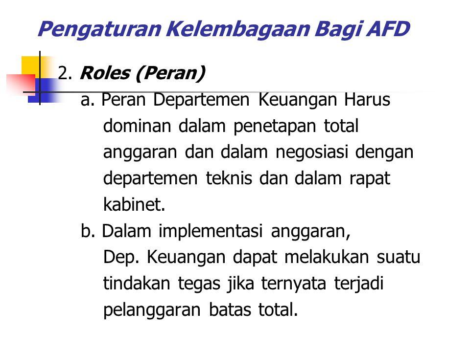 Pengaturan Kelembagaan Bagi AFD 2. Roles (Peran) a. Peran Departemen Keuangan Harus dominan dalam penetapan total anggaran dan dalam negosiasi dengan
