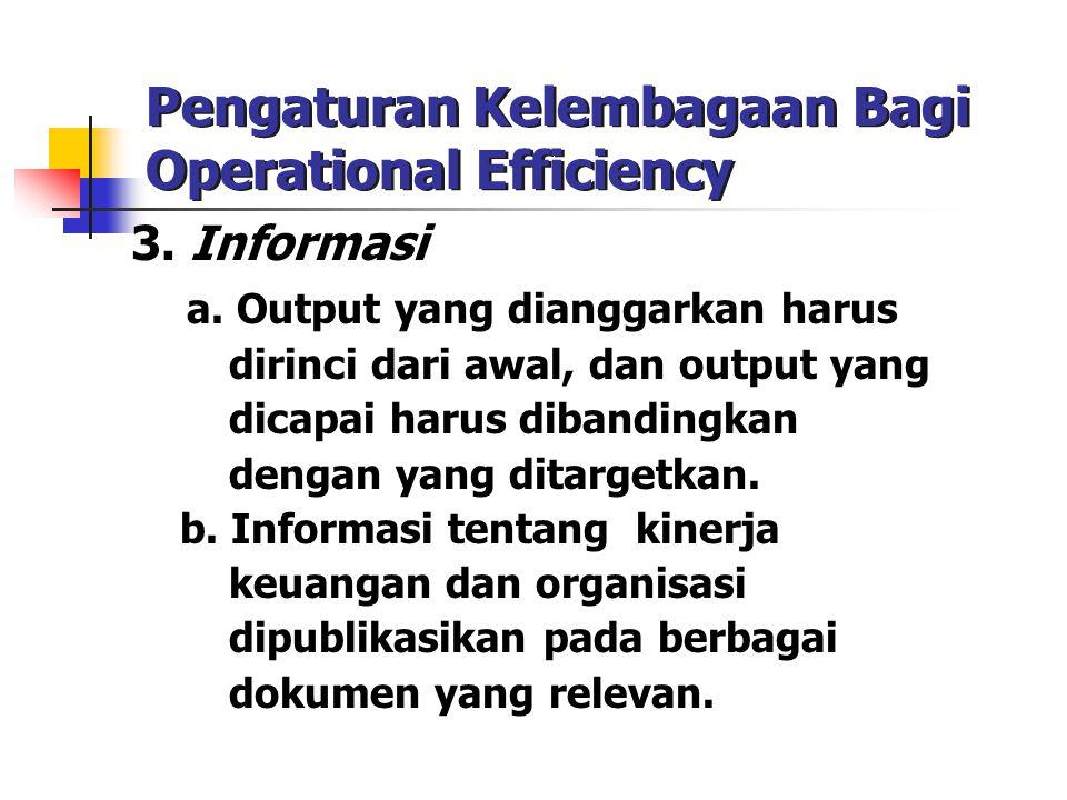 Pengaturan Kelembagaan Bagi Operational Efficiency 3. Informasi a. Output yang dianggarkan harus dirinci dari awal, dan output yang dicapai harus diba