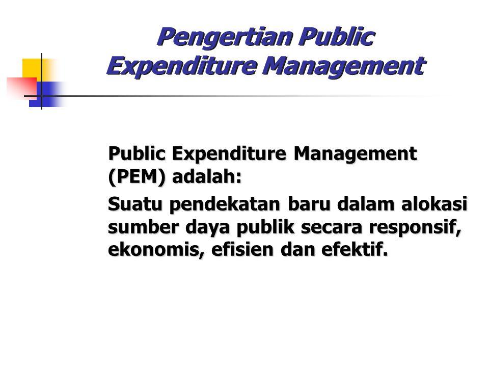 Pengertian Public Expenditure Management Public Expenditure Management (PEM) adalah: Public Expenditure Management (PEM) adalah: Suatu pendekatan baru