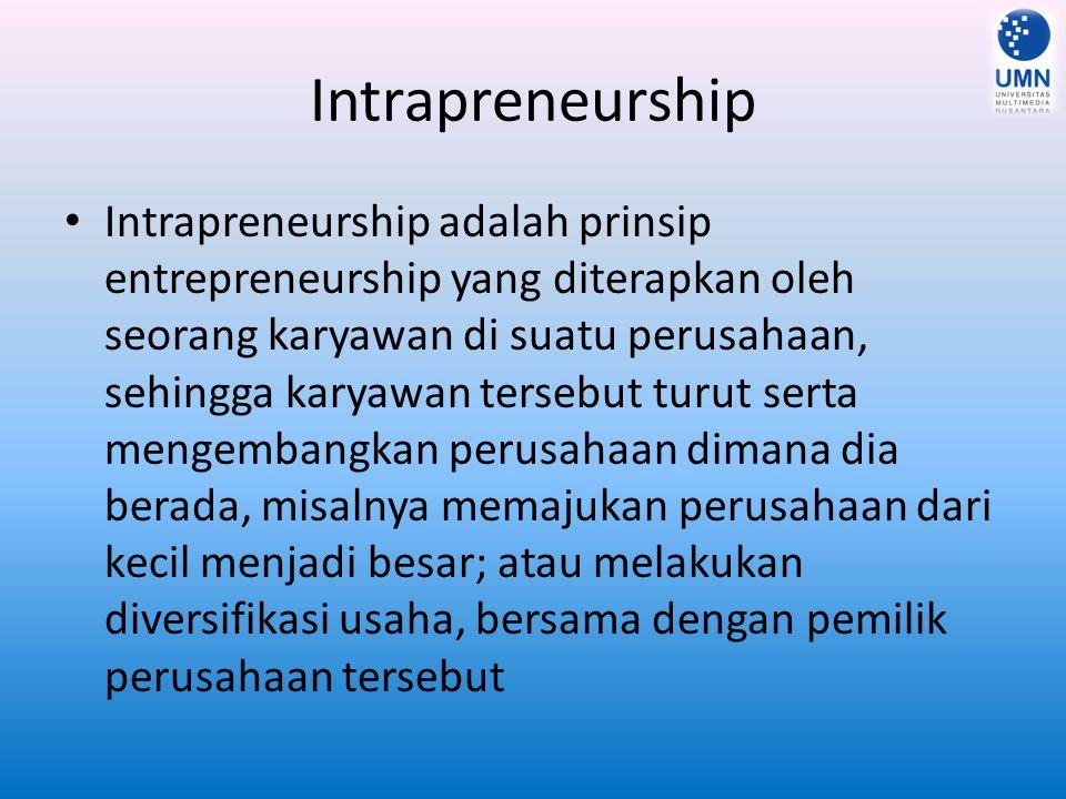 Intrapreneurship Intrapreneurship adalah prinsip entrepreneurship yang diterapkan oleh seorang karyawan di suatu perusahaan, sehingga karyawan tersebut turut serta mengembangkan perusahaan dimana dia berada, misalnya memajukan perusahaan dari kecil menjadi besar; atau melakukan diversifikasi usaha, bersama dengan pemilik perusahaan tersebut