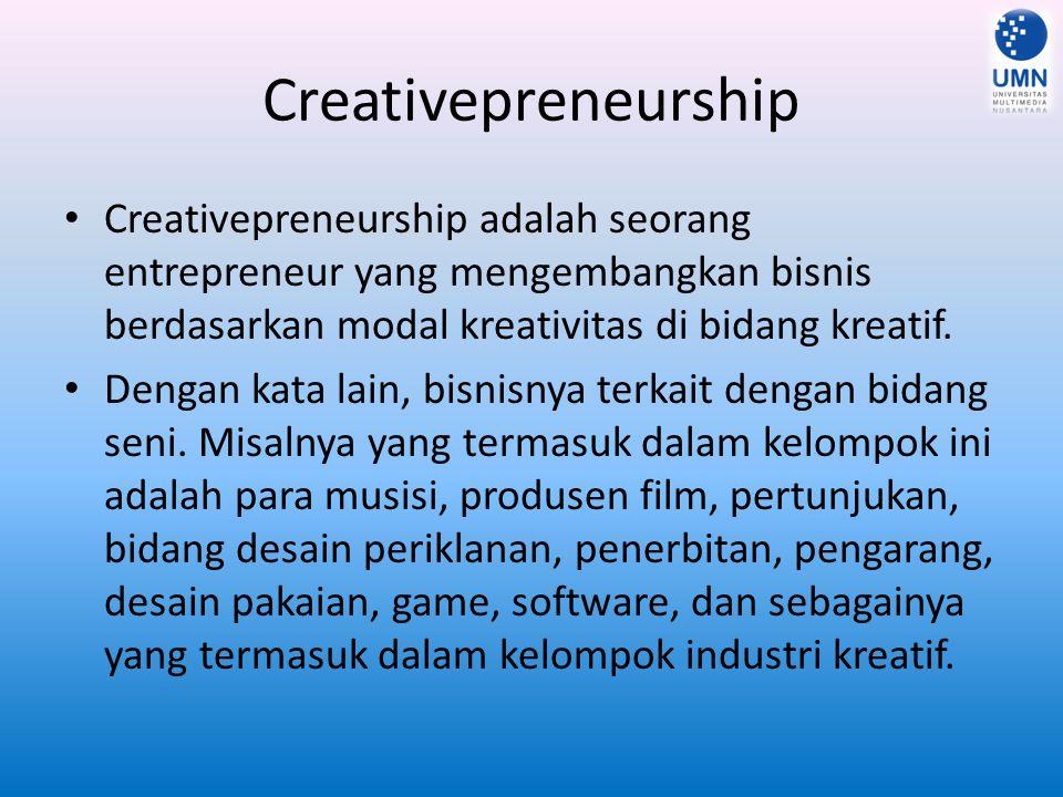 Creativepreneurship Creativepreneurship adalah seorang entrepreneur yang mengembangkan bisnis berdasarkan modal kreativitas di bidang kreatif. Dengan