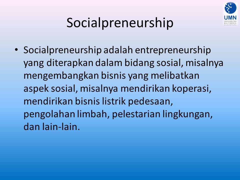Socialpreneurship Socialpreneurship adalah entrepreneurship yang diterapkan dalam bidang sosial, misalnya mengembangkan bisnis yang melibatkan aspek sosial, misalnya mendirikan koperasi, mendirikan bisnis listrik pedesaan, pengolahan limbah, pelestarian lingkungan, dan lain-lain.