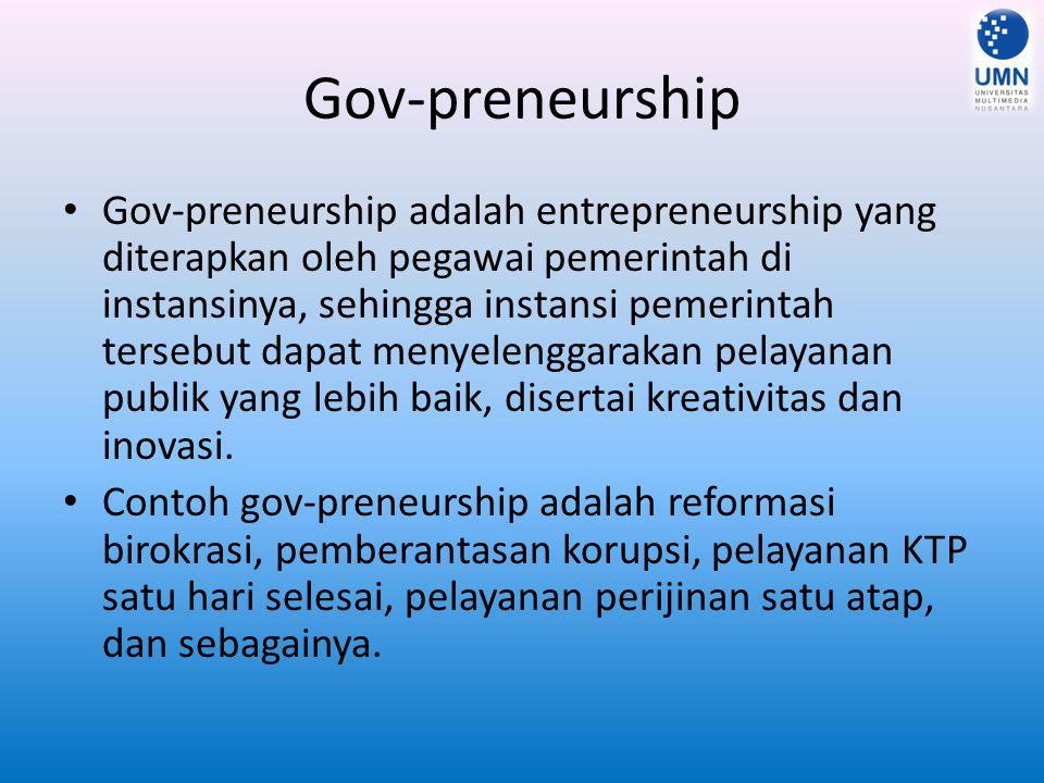 Gov-preneurship Gov-preneurship adalah entrepreneurship yang diterapkan oleh pegawai pemerintah di instansinya, sehingga instansi pemerintah tersebut dapat menyelenggarakan pelayanan publik yang lebih baik, disertai kreativitas dan inovasi.