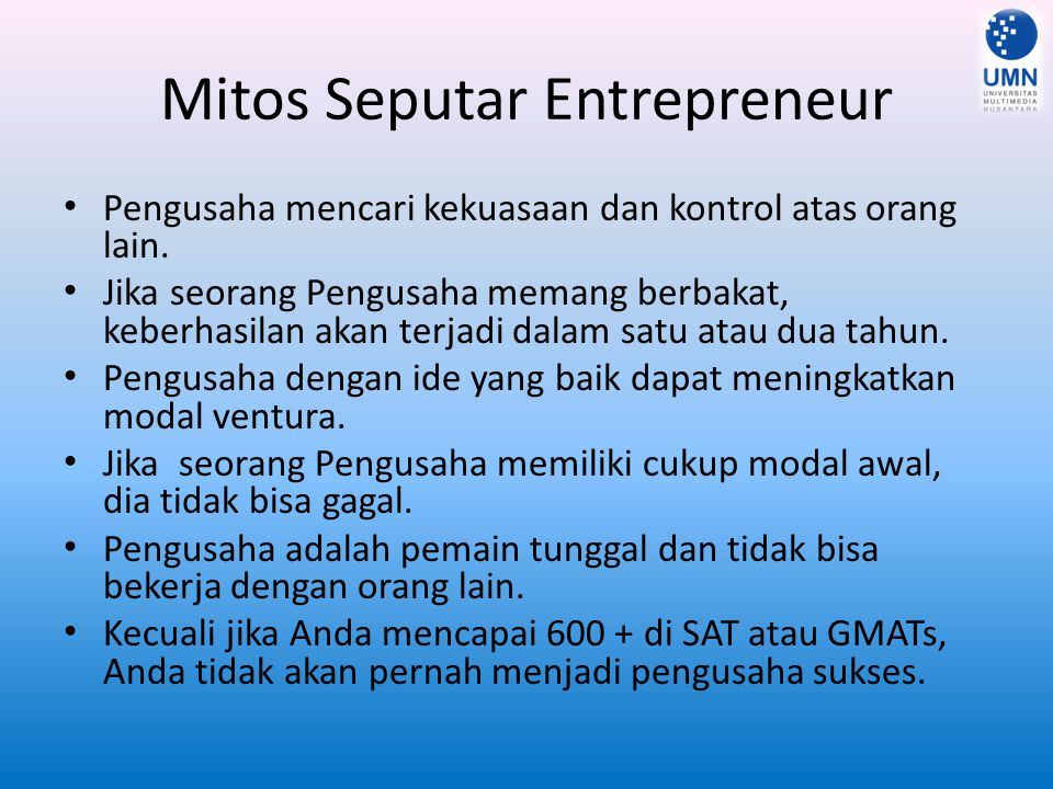 Mitos Seputar Entrepreneur Pengusaha mencari kekuasaan dan kontrol atas orang lain. Jika seorang Pengusaha memang berbakat, keberhasilan akan terjadi