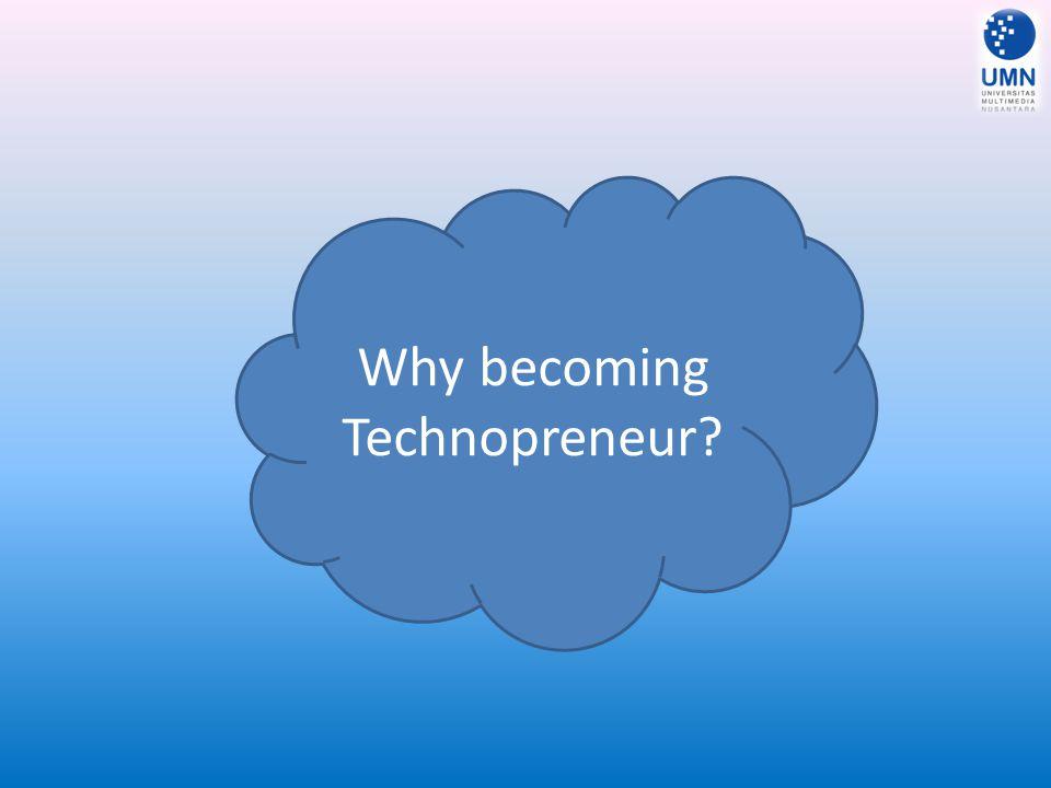Mengapa Menjadi Technopreneur Yang pertama adalah karena seseorang tidak ingin menjalani kewajiban sebagai karyawan dari suatu perusahaan atau instansi pemerintah, dengan segala disiplin dan peraturan kerjanya.
