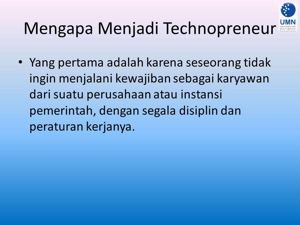 Mengapa Menjadi Technopreneur Yang pertama adalah karena seseorang tidak ingin menjalani kewajiban sebagai karyawan dari suatu perusahaan atau instans