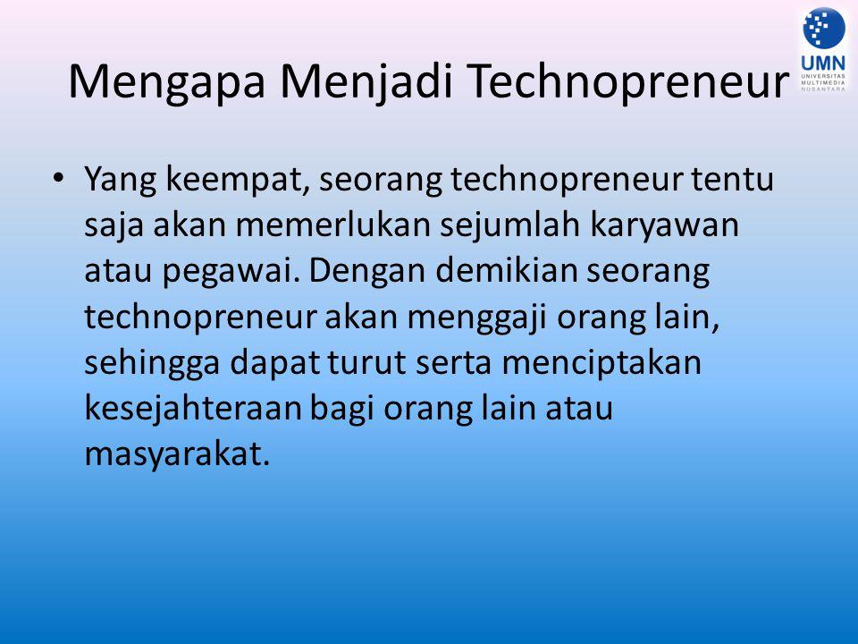 Mengapa Menjadi Technopreneur Yang keempat, seorang technopreneur tentu saja akan memerlukan sejumlah karyawan atau pegawai. Dengan demikian seorang t