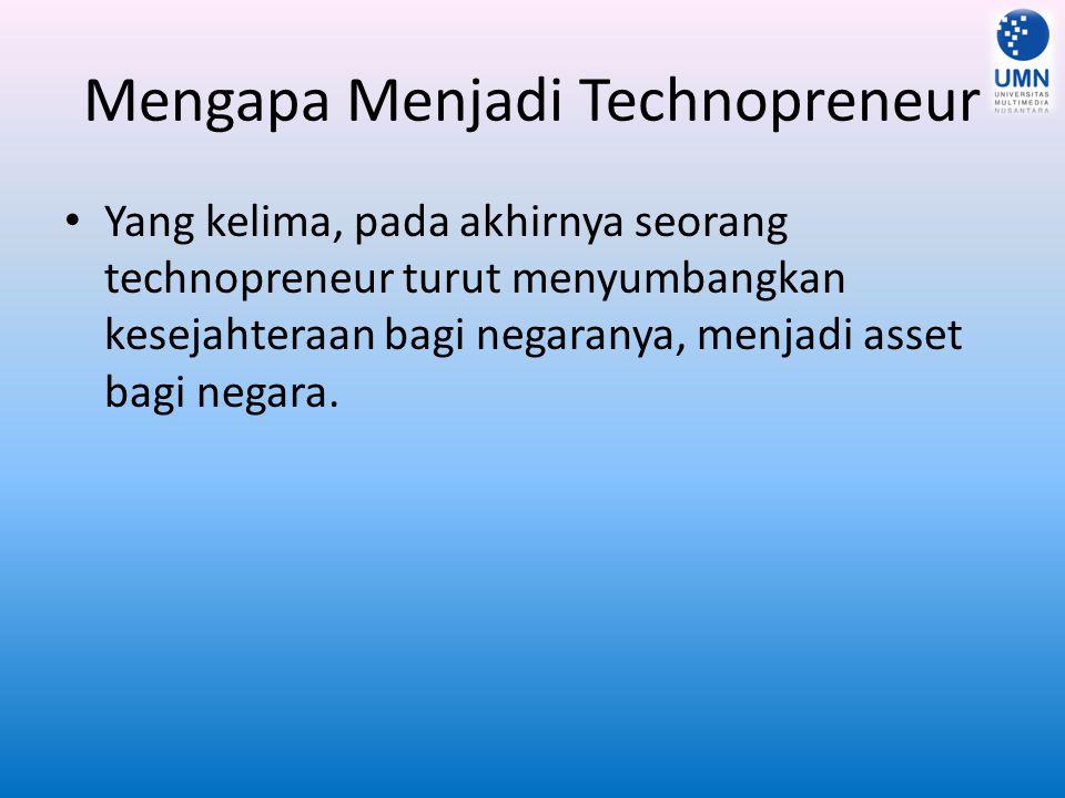 Mengapa Menjadi Technopreneur Yang kelima, pada akhirnya seorang technopreneur turut menyumbangkan kesejahteraan bagi negaranya, menjadi asset bagi ne