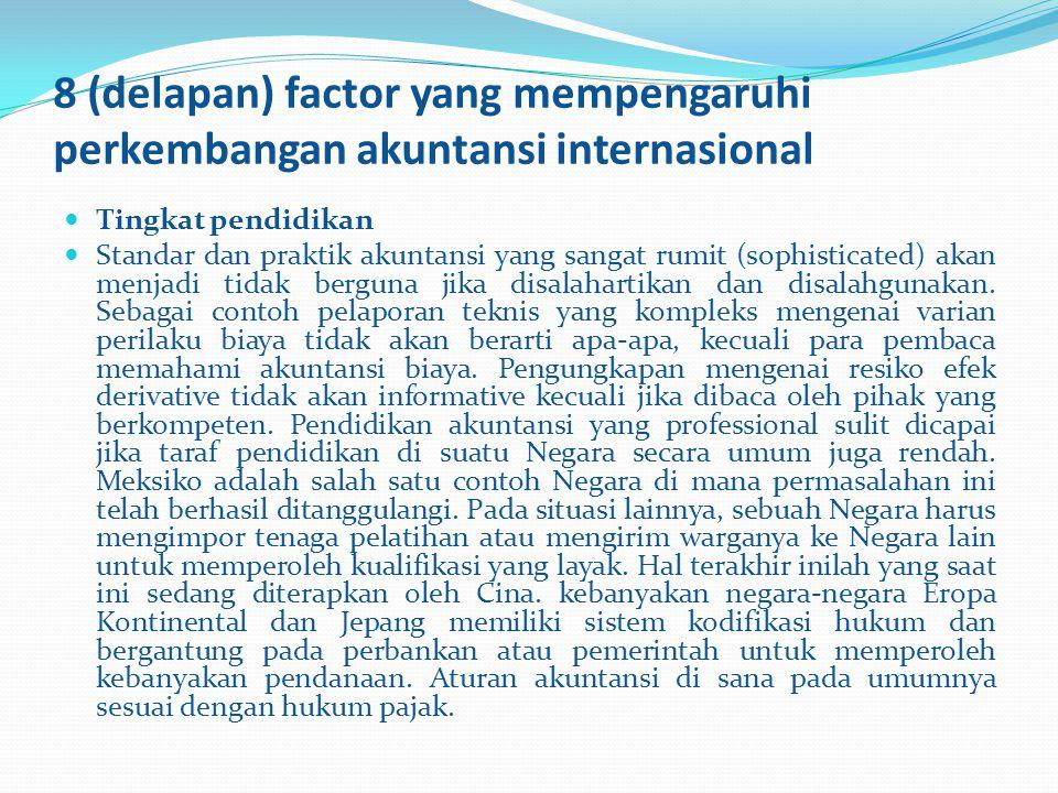 8 (delapan) factor yang mempengaruhi perkembangan akuntansi internasional Tingkat pendidikan Standar dan praktik akuntansi yang sangat rumit (sophisti