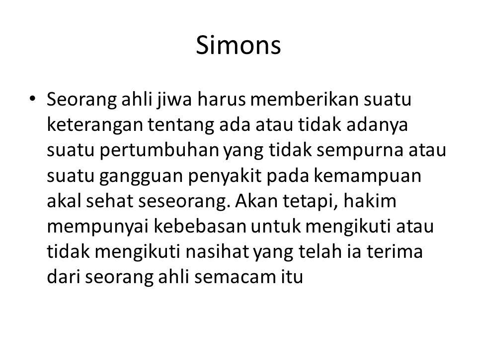 Simons Seorang ahli jiwa harus memberikan suatu keterangan tentang ada atau tidak adanya suatu pertumbuhan yang tidak sempurna atau suatu gangguan pen