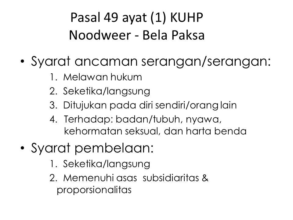 Pasal 49 ayat (1) KUHP Noodweer - Bela Paksa Syarat ancaman serangan/serangan: 1. Melawan hukum 2. Seketika/langsung 3. Ditujukan pada diri sendiri/or