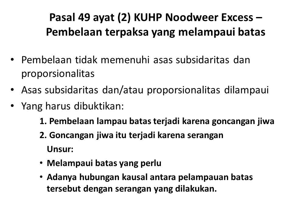Pasal 49 ayat (2) KUHP Noodweer Excess – Pembelaan terpaksa yang melampaui batas Pembelaan tidak memenuhi asas subsidaritas dan proporsionalitas Asas