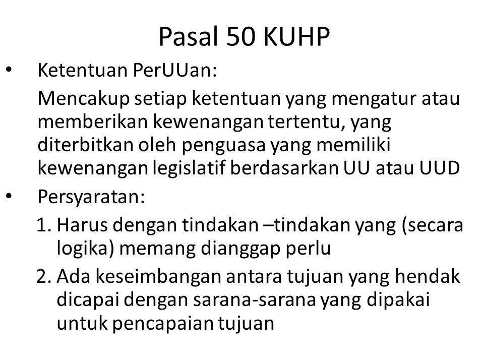 Pasal 50 KUHP Ketentuan PerUUan: Mencakup setiap ketentuan yang mengatur atau memberikan kewenangan tertentu, yang diterbitkan oleh penguasa yang memi