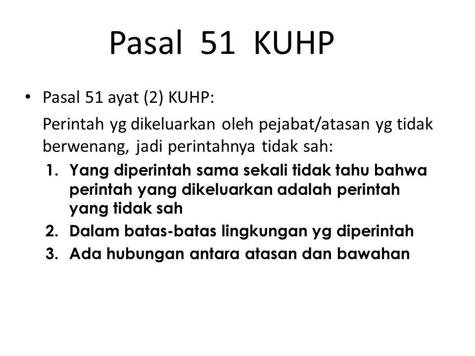 Pasal 51 KUHP Pasal 51 ayat (2) KUHP: Perintah yg dikeluarkan oleh pejabat/atasan yg tidak berwenang, jadi perintahnya tidak sah: 1.Yang diperintah sa