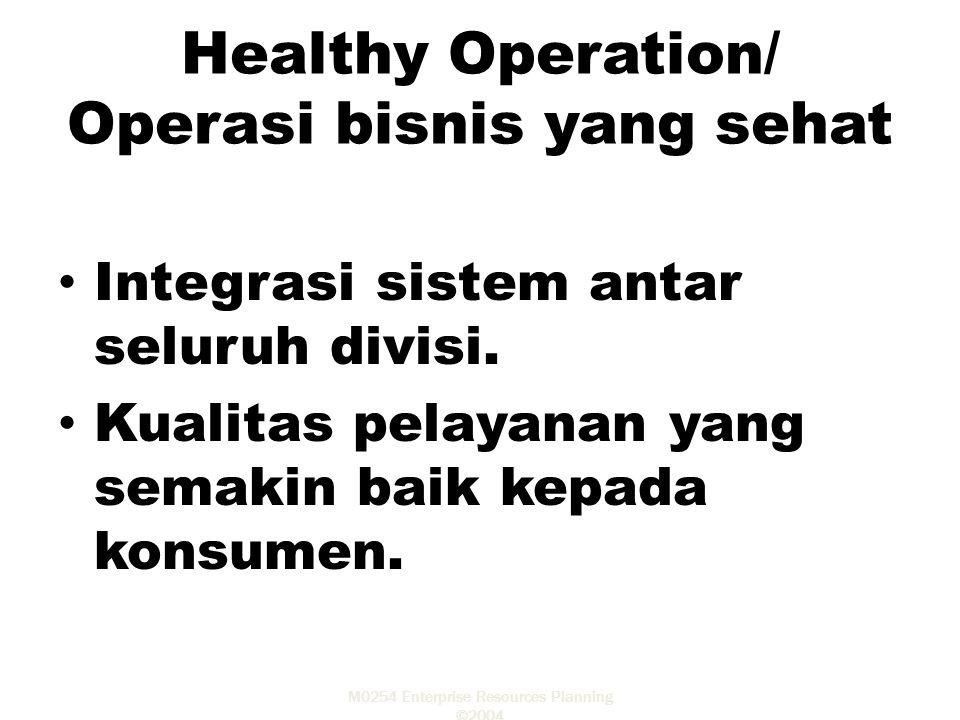 M0254 Enterprise Resources Planning ©2004 Integrasi sistem antar seluruh divisi. Kualitas pelayanan yang semakin baik kepada konsumen. Healthy Operati