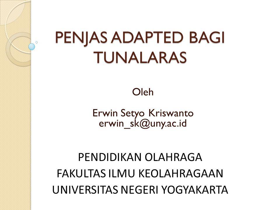 PENJAS ADAPTED BAGI TUNALARAS Oleh Erwin Setyo Kriswanto erwin_sk@uny.ac.id PENDIDIKAN OLAHRAGA FAKULTAS ILMU KEOLAHRAGAAN UNIVERSITAS NEGERI YOGYAKAR