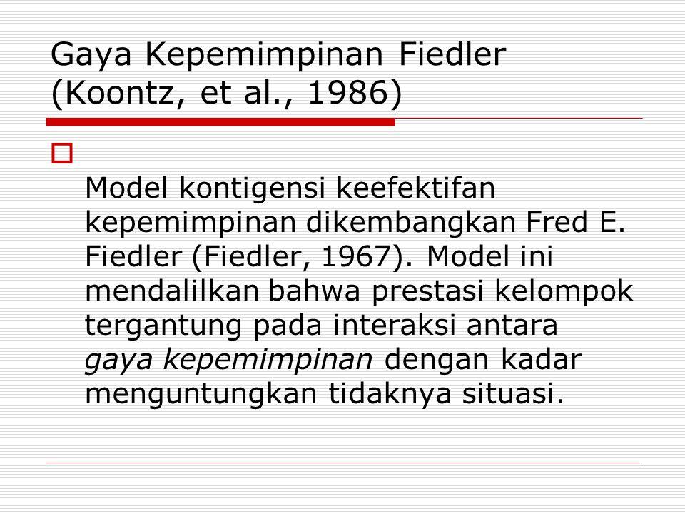 Gaya Kepemimpinan Fiedler (Koontz, et al., 1986)  Model kontigensi keefektifan kepemimpinan dikembangkan Fred E. Fiedler (Fiedler, 1967). Model ini m