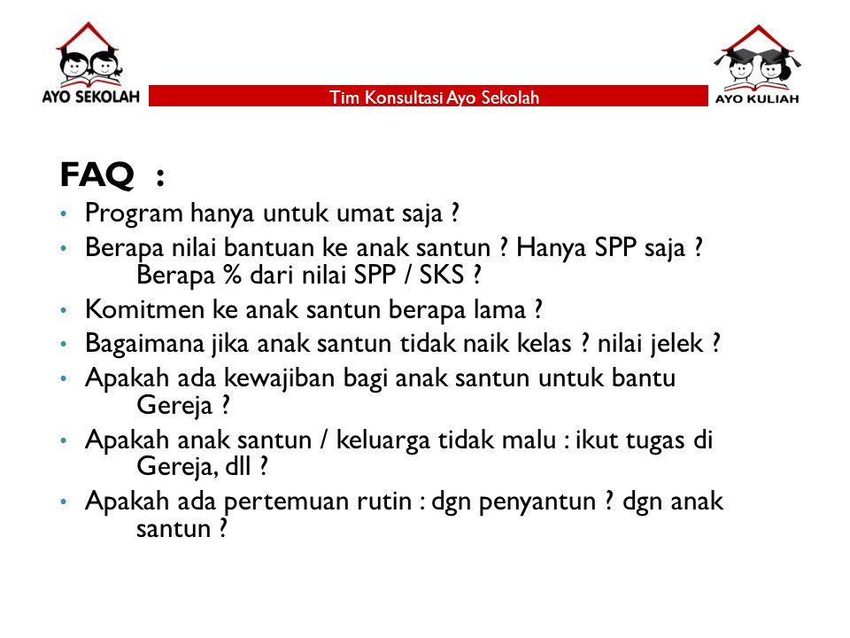 Tim Konsultasi Ayo Sekolah FAQ : Program hanya untuk umat saja ? Berapa nilai bantuan ke anak santun ? Hanya SPP saja ? Berapa % dari nilai SPP / SKS