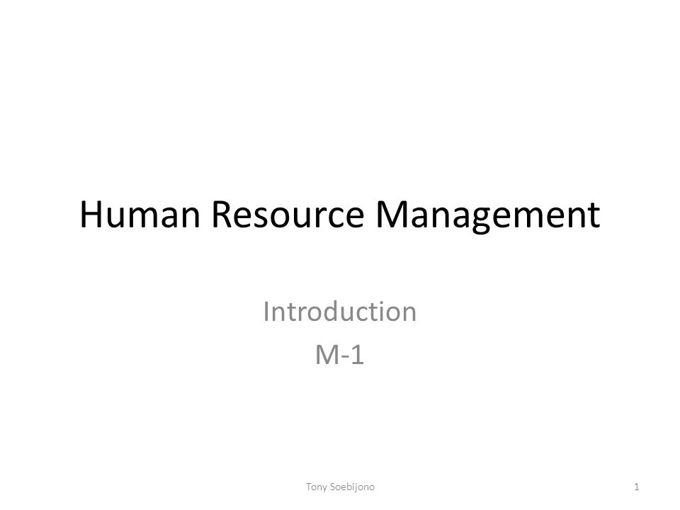 Human Resource Management Introduction M-1 1Tony Soebijono