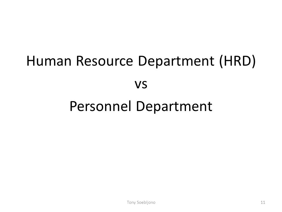 Human Resource Department (HRD) vs Personnel Department 11Tony Soebijono