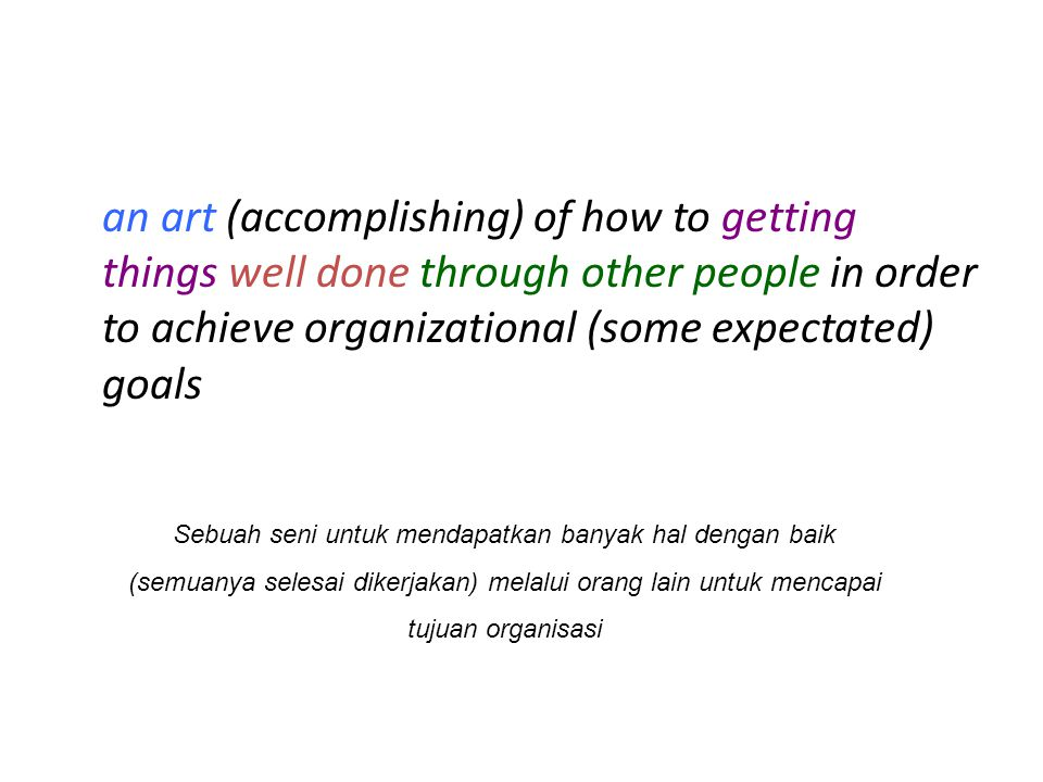 an art (accomplishing) of how to getting things well done through other people in order to achieve organizational (some expectated) goals Sebuah seni