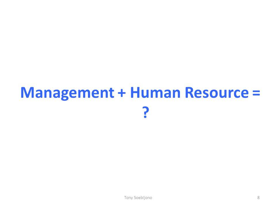 Man = Human ManHuman Selalu hal yang baik – baik Punya value of life (mis: jujur) Manajemen  untuk change Human Resource Management