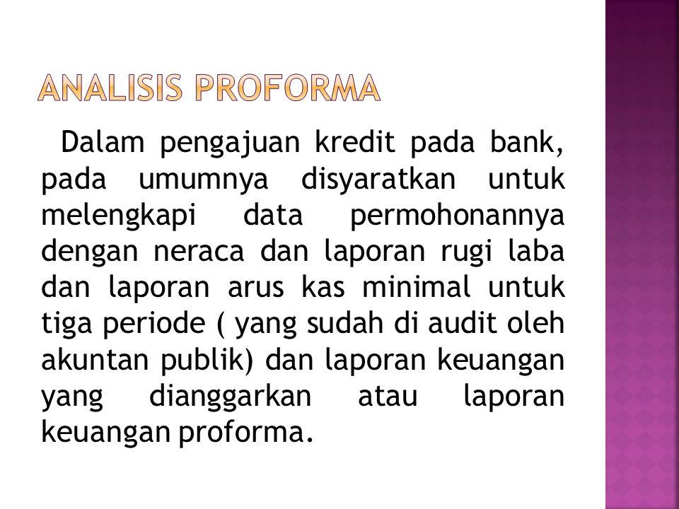 Dalam pengajuan kredit pada bank, pada umumnya disyaratkan untuk melengkapi data permohonannya dengan neraca dan laporan rugi laba dan laporan arus ka