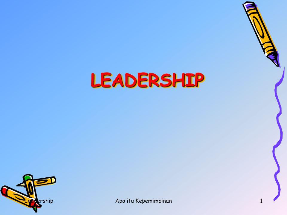 LeadershipApa itu Kepemimpinan1 LEADERSHIP LEADERSHIP LEADERSHIP