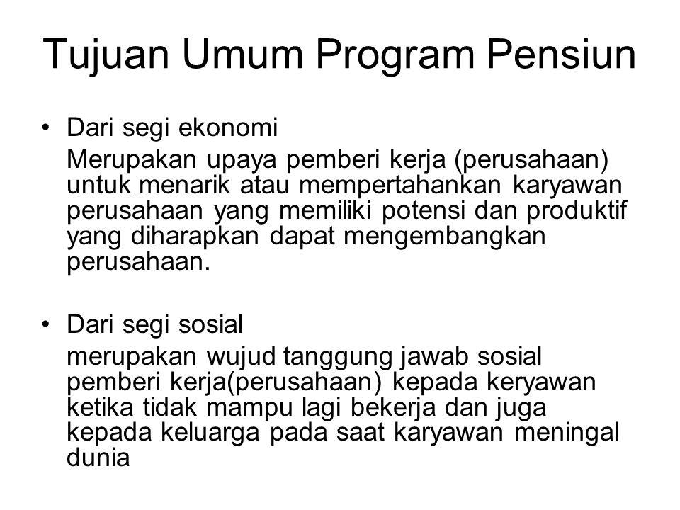 Tujuan Umum Program Pensiun Dari segi ekonomi Merupakan upaya pemberi kerja (perusahaan) untuk menarik atau mempertahankan karyawan perusahaan yang me