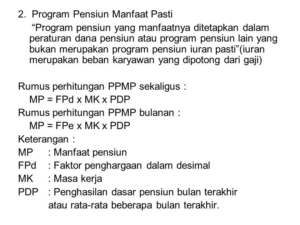 """2. Program Pensiun Manfaat Pasti """"Program pensiun yang manfaatnya ditetapkan dalam peraturan dana pensiun atau program pensiun lain yang bukan merupak"""