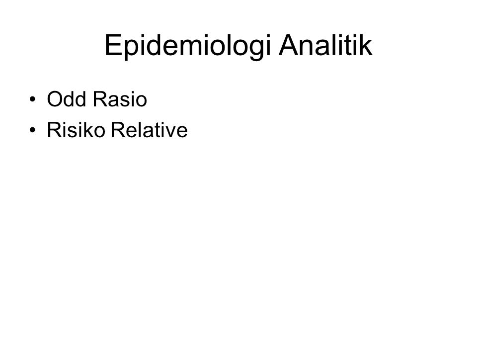 Epidemiologi Analitik Odd Rasio Risiko Relative