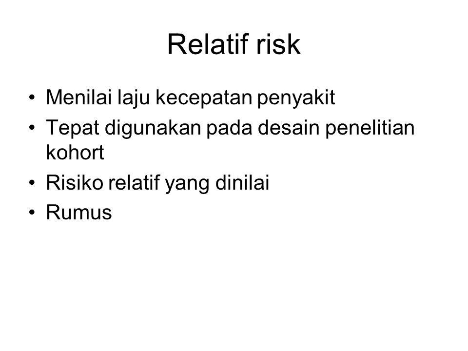 Relatif risk Menilai laju kecepatan penyakit Tepat digunakan pada desain penelitian kohort Risiko relatif yang dinilai Rumus