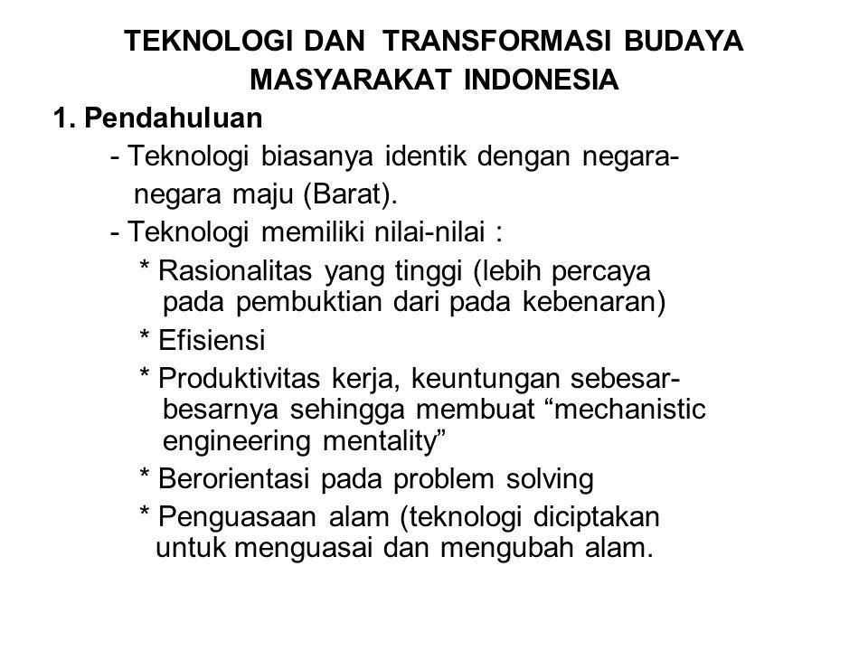 TEKNOLOGI DAN TRANSFORMASI BUDAYA MASYARAKAT INDONESIA 1. Pendahuluan - Teknologi biasanya identik dengan negara- negara maju (Barat). - Teknologi mem