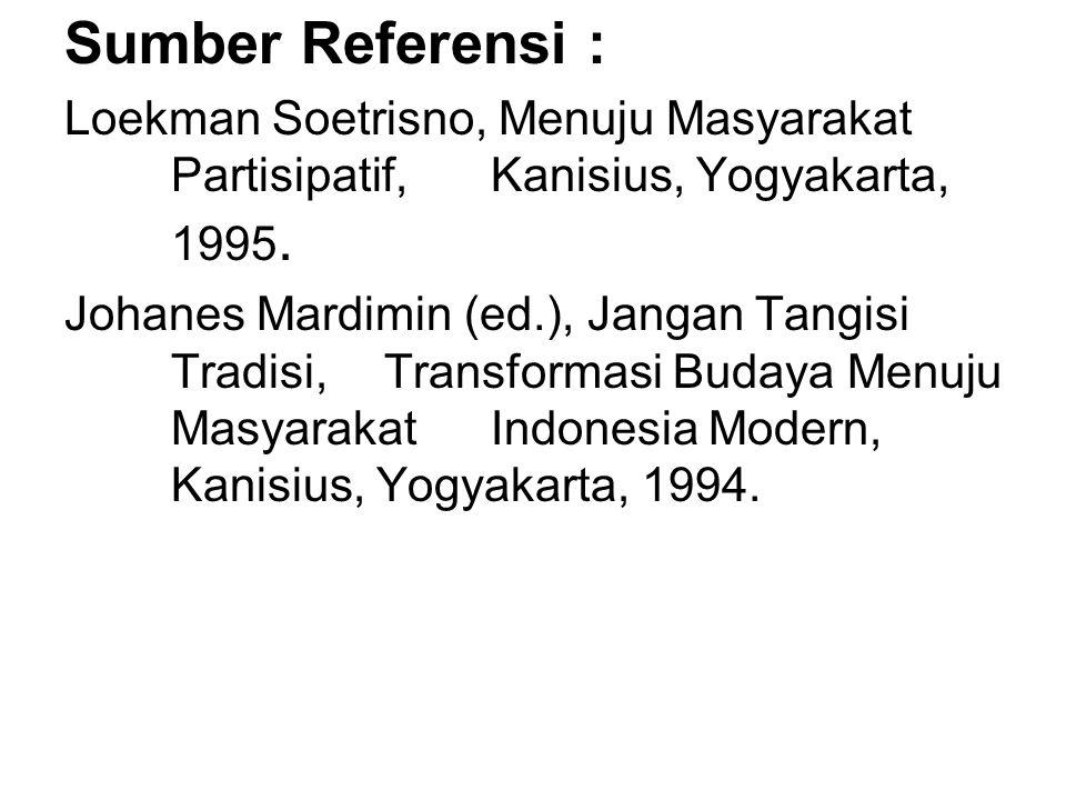 Sumber Referensi : Loekman Soetrisno, Menuju Masyarakat Partisipatif, Kanisius, Yogyakarta, 1995.