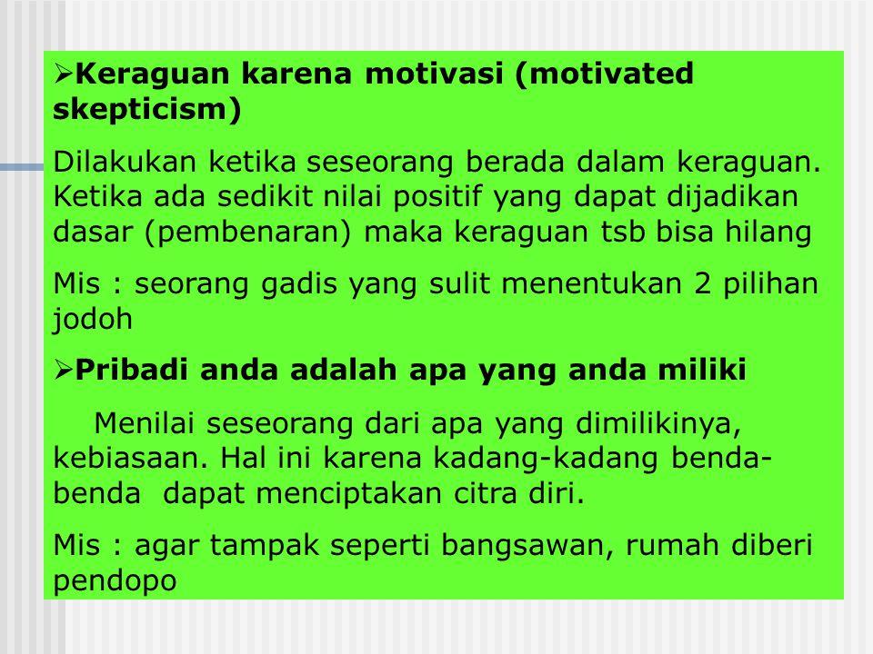  Keraguan karena motivasi (motivated skepticism) Dilakukan ketika seseorang berada dalam keraguan.