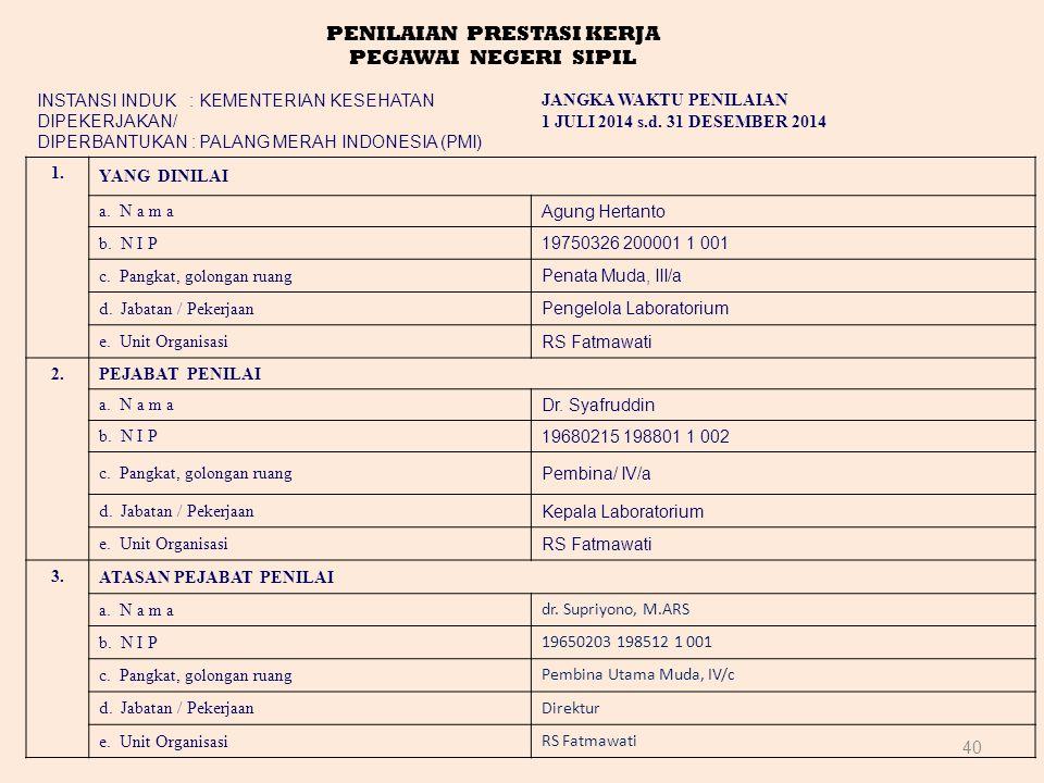 40 PENILAIAN PRESTASI KERJA PEGAWAI NEGERI SIPIL INSTANSI INDUK : KEMENTERIAN KESEHATAN DIPEKERJAKAN/ DIPERBANTUKAN : PALANG MERAH INDONESIA (PMI) JANGKA WAKTU PENILAIAN 1 JULI 2014 s.d.