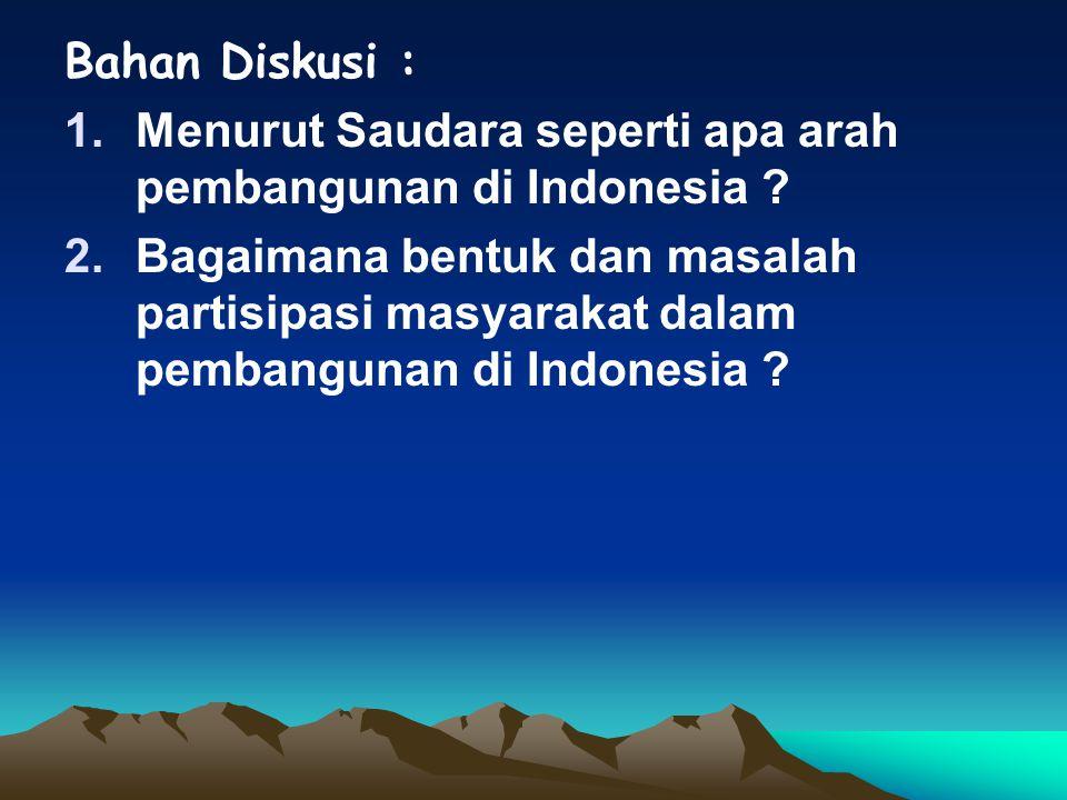Bahan Diskusi : 1.Menurut Saudara seperti apa arah pembangunan di Indonesia .
