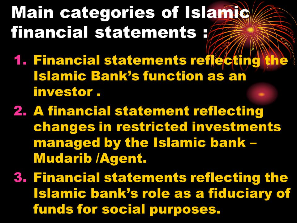 Main categories of Islamic financial statements : 1.Financial statements reflecting the Islamic Bank's function as an investor.