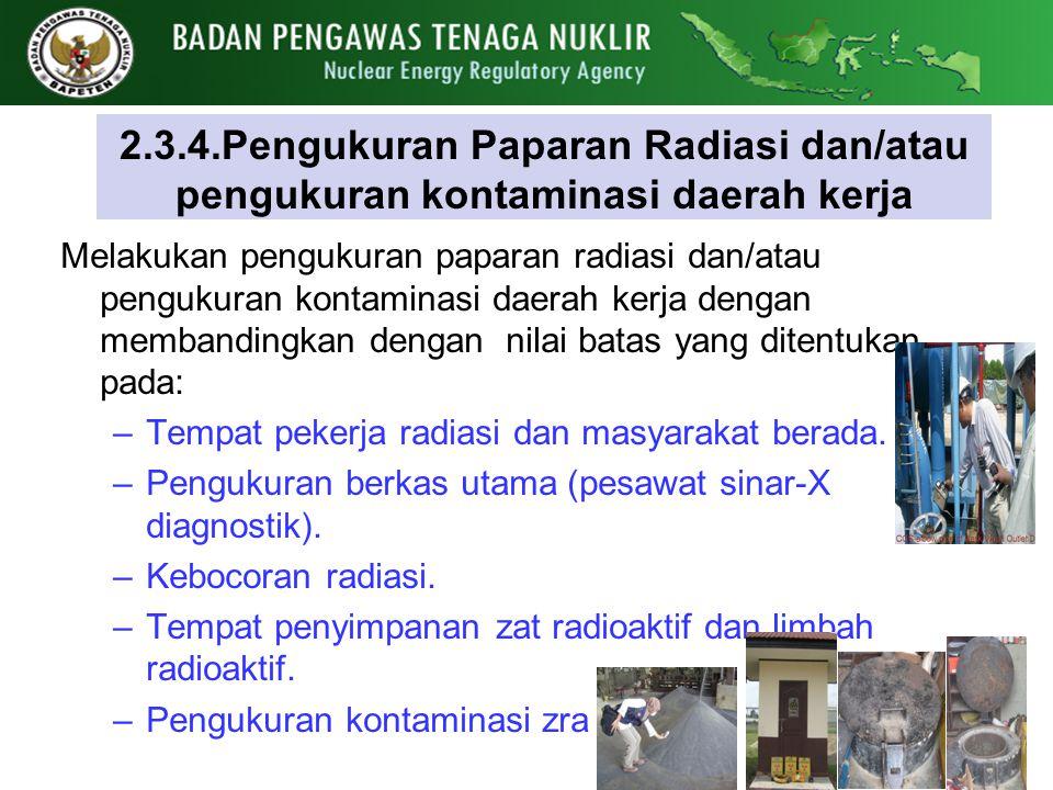 2.3.4.Pengukuran Paparan Radiasi dan/atau pengukuran kontaminasi daerah kerja Melakukan pengukuran paparan radiasi dan/atau pengukuran kontaminasi dae