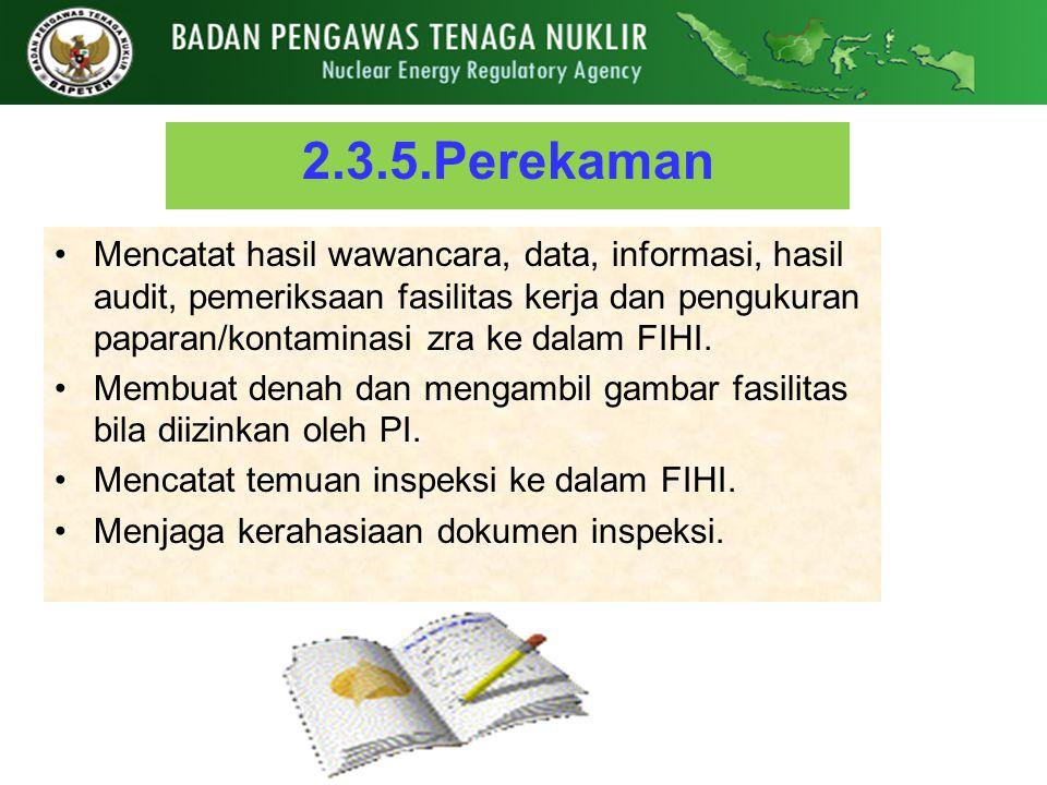 2.3.5.Perekaman Mencatat hasil wawancara, data, informasi, hasil audit, pemeriksaan fasilitas kerja dan pengukuran paparan/kontaminasi zra ke dalam FI