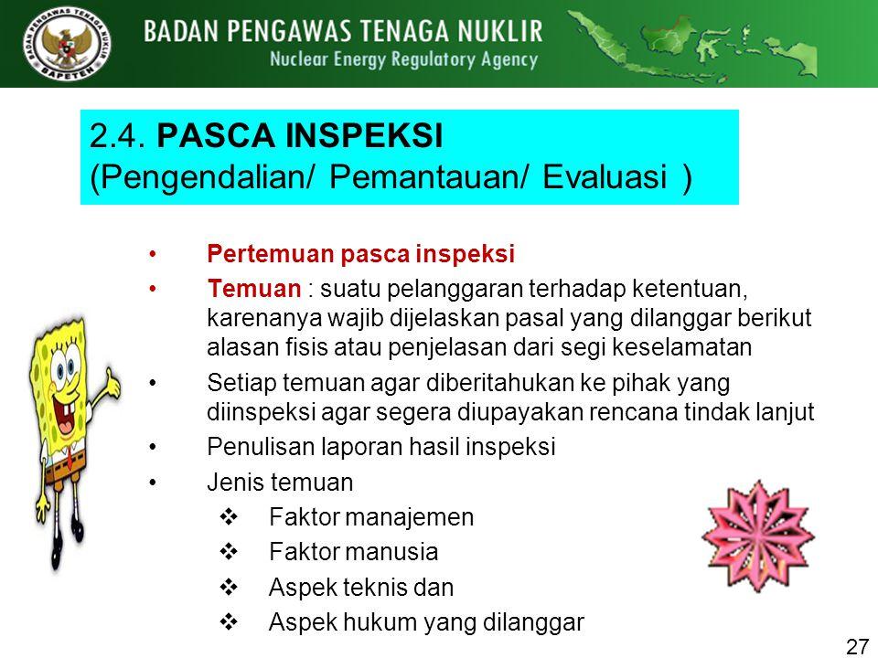 2.4. PASCA INSPEKSI (Pengendalian/ Pemantauan/ Evaluasi ) Pertemuan pasca inspeksi Temuan : suatu pelanggaran terhadap ketentuan, karenanya wajib dije