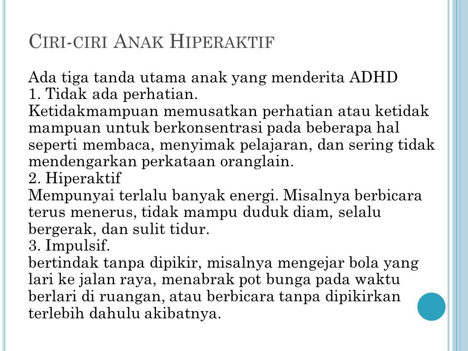 C IRI - CIRI A NAK H IPERAKTIF Ada tiga tanda utama anak yang menderita ADHD 1. Tidak ada perhatian. Ketidakmampuan memusatkan perhatian atau ketidak