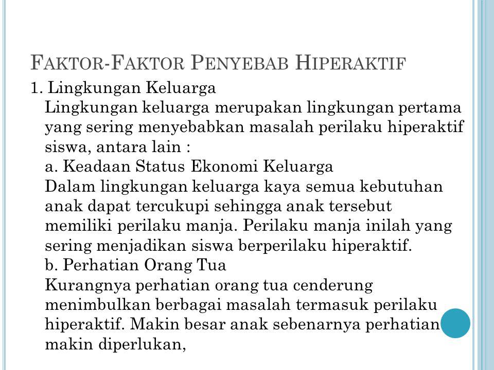 F AKTOR -F AKTOR P ENYEBAB H IPERAKTIF 1. Lingkungan Keluarga Lingkungan keluarga merupakan lingkungan pertama yang sering menyebabkan masalah perilak